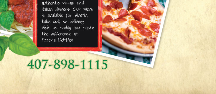 Pizza, Italian dinners and more at Pizzeria Del-Dio! Made to order: fresh, hot and delicious!